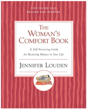 The Woman's Comfort Book A Self-Nurturing Guide for Restoring Balance in Your Life