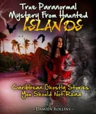 True Paranormal Mystery From Haunted Islands: Caribbean Ghostly Stories You Should Not Read by Damien Rollins Damien Rollins
