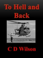 To Hell and Back by C D Wilson