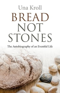 Bread Not Stones: The Autobiography of an Eventful Life