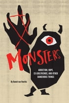 Monsters: Addiction, Hope, Ex-girlfriends, and Other Dangerous Things by Daniel van Voorhis