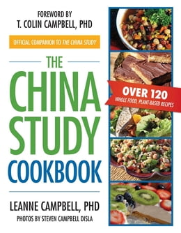 Book The China Study Cookbook: Over 120 Whole Food, Plant-Based Recipes by Ph.D. LeAnne Campbell