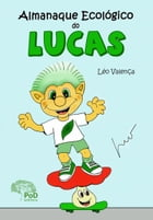 Almanaque ecológico do Lucas by Léo Valença