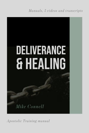 Deliverance and Healing (Manual, Videos, Transcripts)