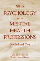 Ethics in Psychology and the Mental Health Professions: Standards and Cases by Gerald P. Koocher