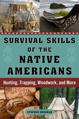Survival Skills of the Native Americans Hunting,  Trapping,  Woodwork,  and More