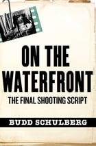 On the Waterfront: The Final Shooting Script by Budd Schulberg