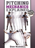 Pitching Mechanics Explained by Dan Russell