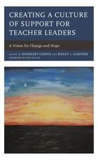 Creating a Culture of Support for Teacher Leaders: A Vision for Change and Hope by Rosemary Gornik