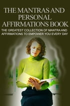 The Mantras and Personal Affirmations Book by Anonymous