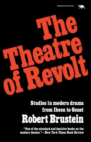 The Theatre of Revolt: An Approach to Modern Drama by Robert Brustein