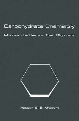 Book Carbohydrate Chemistry: Monosaccharides and Their Oligomers by Khadem, Hassan El