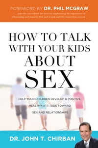 How to Talk with Your Kids about Sex: Help Your Children Develop a Positive, Healthy Attitude…