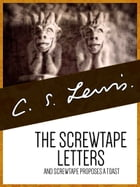 The Screwtape Letters: & Screwtape Proposes a Toast by C.S. Lewis