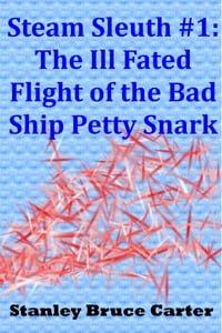 Steam Sleuth #1: The Ill Fated Flight of the Bad Ship Petty Snark