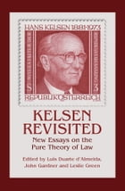 Kelsen Revisited: New Essays on the Pure Theory of Law