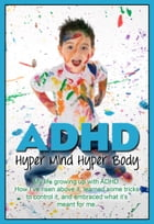 ADHD:Hyper Mind Hyper Body: My life growing up with ADHD. How I've risen above it, learned some tricks to control it, and embrac by Dr. Martin P Zahl