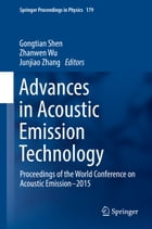 Advances in Acoustic Emission Technology: Proceedings of the World Conference on Acoustic Emission–2015 by Gongtian Shen