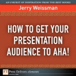Book How to Get Your Presentation Audience to Aha! by Jerry Weissman