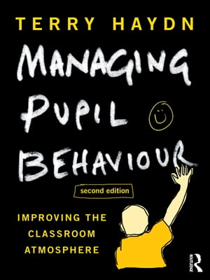Managing Pupil Behaviour Improving the classroom atmosphere