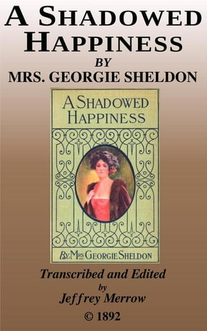 """A Shadowed Happiness: A Sequel to """"Wild Oats"""" by Georgie Sheldon"""