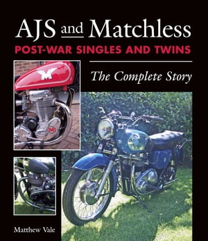 AJS and Matchless Post-War Singles and Twins The Complete Story