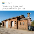 The Railway Goods Shed and Warehouse in England by John Minnis