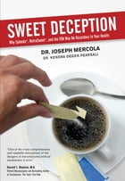 Sweet Deception: Why Splenda, NutraSweet, and the FDA May Be Hazardous to Your Health by Joseph Mercola