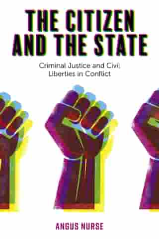 The Citizen and the State: Criminal Justice and Civil Liberties in Conflict