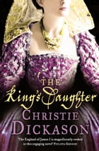 The King's Daughter by Christie Dickason