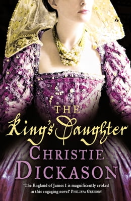 Book The King's Daughter by Christie Dickason