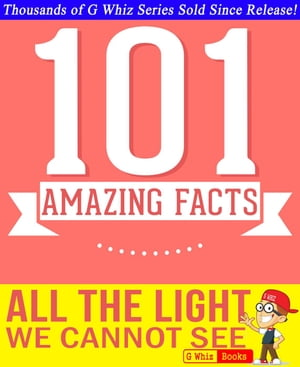 All the Light We Cannot See - 101 Amazing Facts You Didn't Know GWhizBooks.com