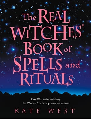 The Real Witches' Book of Spells and Rituals by Kate West