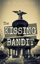 The Kissing Bandit by Jim Musgrave