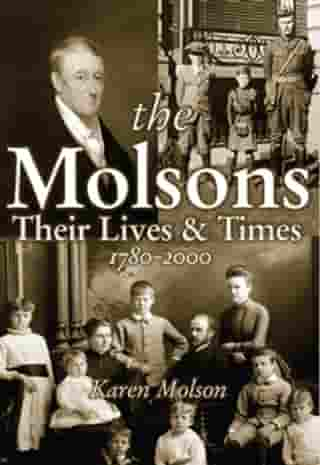 The Molsons: Their Lives and Times: 1780-2000: Their Lives and Times: 1780-2000 by Karen Molson