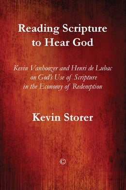 Book Reading Scripture to Hear God: Kevin Vanhoozer and Henri de Lubac on God's Use of Scripture in the… by Kevin Storer