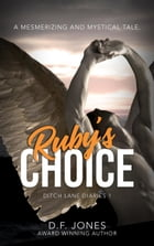 Ruby's Choice: Ditch Lane Diaries, #1 by D. F. Jones