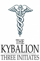 The Kybalion: A Study of the Hermetic Philosophy of Ancient Egypt and Greece by Three Initiates