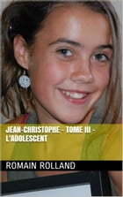 Jean-Christophe - Tome III - L'Adolescent by Romain Rolland