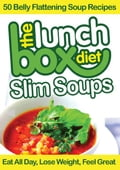 The Lunch Box Diet: Slim Soups - 50 Belly Flattening Soup Recipes 981c0bdd-1803-4789-ba20-30392fc05b41