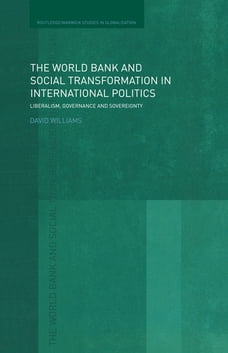 The World Bank and Social Transformation in International Politics: Liberalism, Governance and…