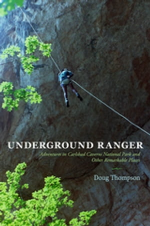 Underground Ranger Adventures in Carlsbad Caverns National Park and Other Remarkable Places