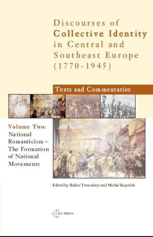 National Romanticism: The Formation of National Movements: Discourses of Collective Identity in Central and Southeast Europe 1770–1945, volume II by Michal Kopecek