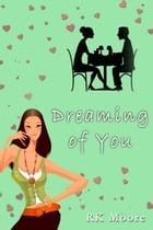 Dreaming of You by RK Moore