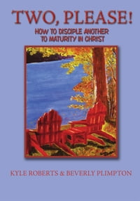 Two, Please!: How to Disciple Another to Maturity in Christ