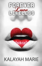 Forever Love Lifeless by Kalayah Marie
