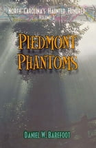 Piedmont Phantoms: North Carolina's Haunted Hundred, Volume 2 by Daniel W. Barefoot