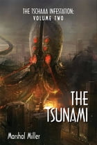 The Tschaaa Infestation: The Tsunami (Volume Two) by Marshal Miller