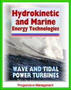 21st Century Guide to Hydrokinetic, Tidal, Ocean Wave Energy Technologies: Concepts, Designs, Environmental Impact by Progressive Management