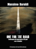 ONE FOR THE ROAD: Soliloquio da bancone in 19 giri e un brindisi by Massimo Baraldi